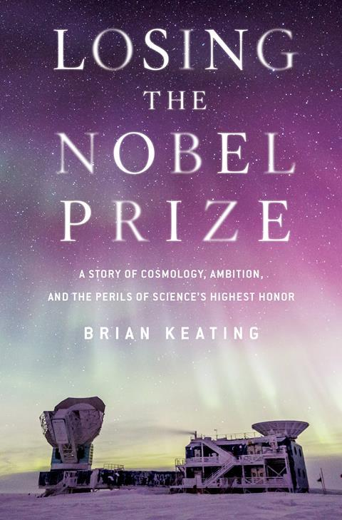 Review Perils Of Reading History >> Losing The Nobel Prize A Story Of Cosmology Ambition And